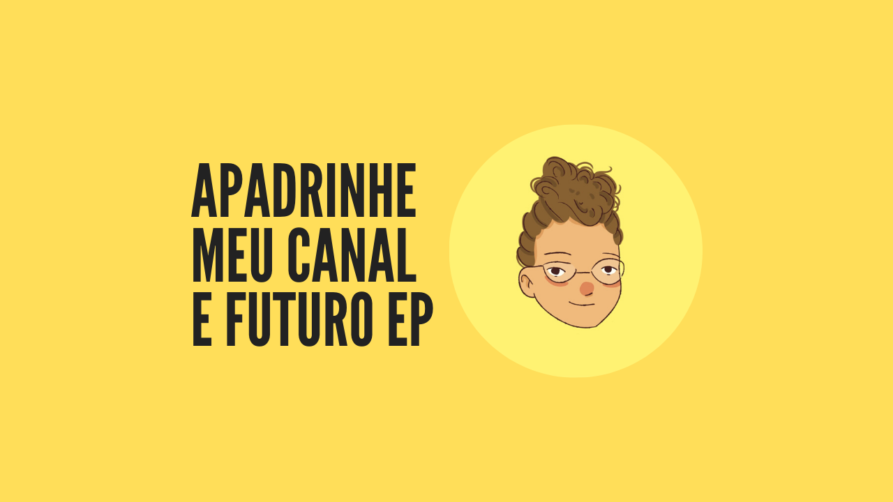 Apadrinhe meu canal e futuro ep  1